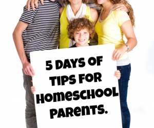 5 Days of Tips for Homeschool Parents 2