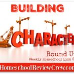 Building Character Round Up {and Weekly Homeschool Link UP}