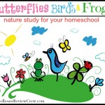 Butterflies, Birds, and Frogs -- Nature Study for Your Homeschool