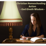 Christian Homeschooling in Action – God Giveth Wisdom