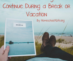 How Homeschooling Can Continue During a Break or Vacation