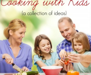 Cooking with Kids (a collection of ideas)