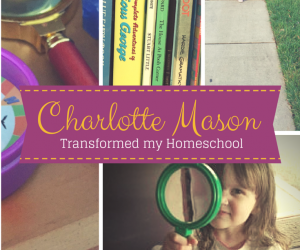 How Charlotte Mason  Transformed my Homeschool