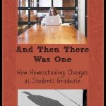 And Then There Was One – How Homeschooling Changes as Students Graduate