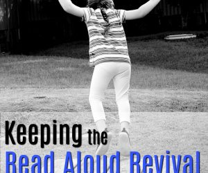 Keeping the Read Aloud Revival Alive {Day 1 Homeschool Blog Hop}