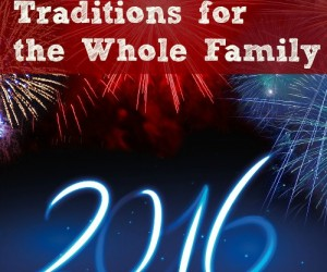New Year's Traditions for the Whole Family