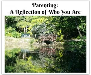 Parenting: A Reflection of Who You Are