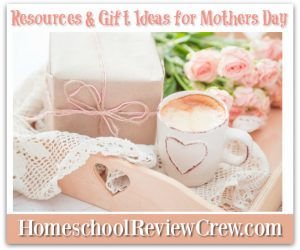Resources and Gift Ideas for Mothers Day {Homeschool Link UP}