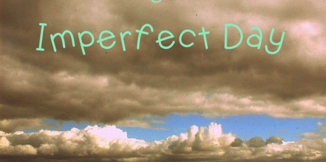 The Perfecting of an Imperfect Day