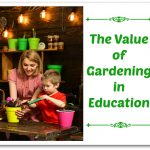 The Value of Gardening in Education
