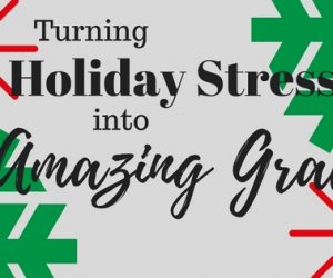 Turning Holiday Stress into Amazing Grace {Homeschool Link Up}
