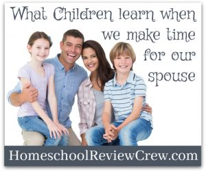 What Children learn when we make time for our spouse