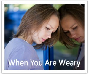 When You Are Weary