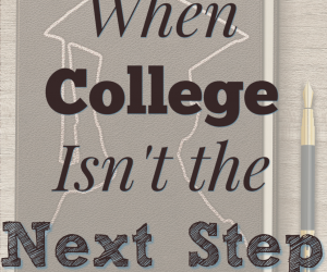 When College Isn't the Next Step {Day 4 Homeschool Blog Hop}