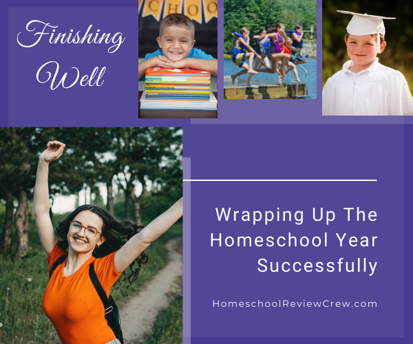Wrapping Up the Homeschool Year Successfully @ HomeschoolReviewCrew.com