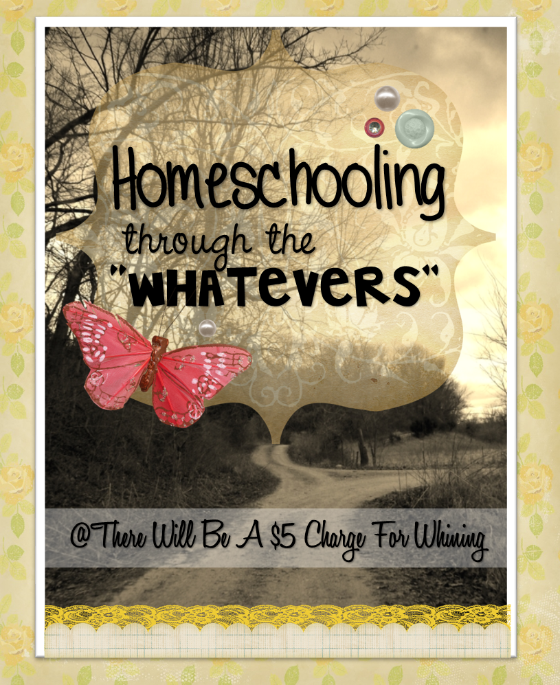 "Homeschooling Through the ""Whatevers"""