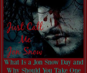 Jon Snow Days – When You Feel Like You Know Nothing
