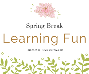 Spring Break Learning Fun with the Homeschool Review Crew