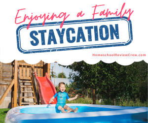 Enjoying a Family Staycation @ HomeschoolReviewCrew.com