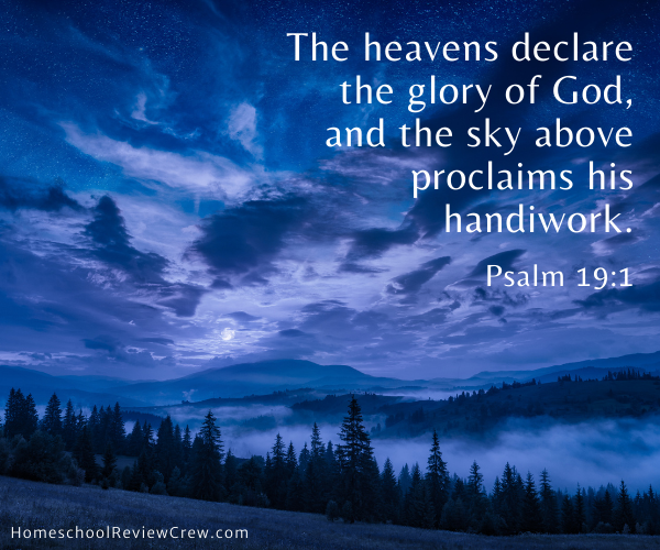The heavens declare the glory of God, and the sky above proclaims his handiwork. Psalm 19:1