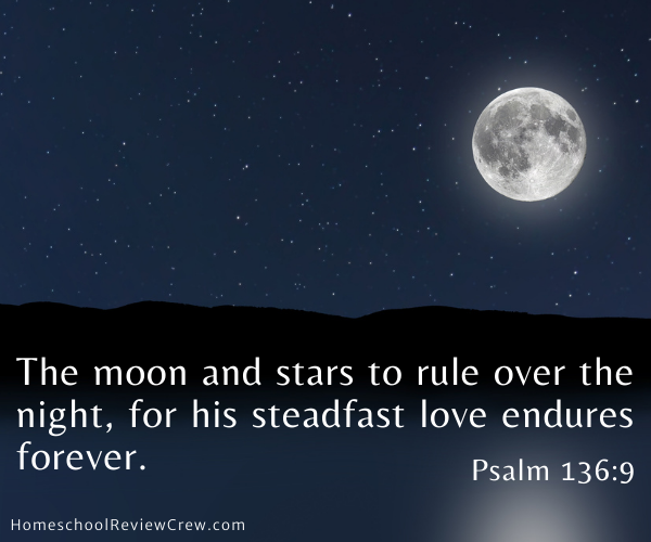 The moon and stars to rule over the night, for his steadfast love endures forever. Psalm 136:9